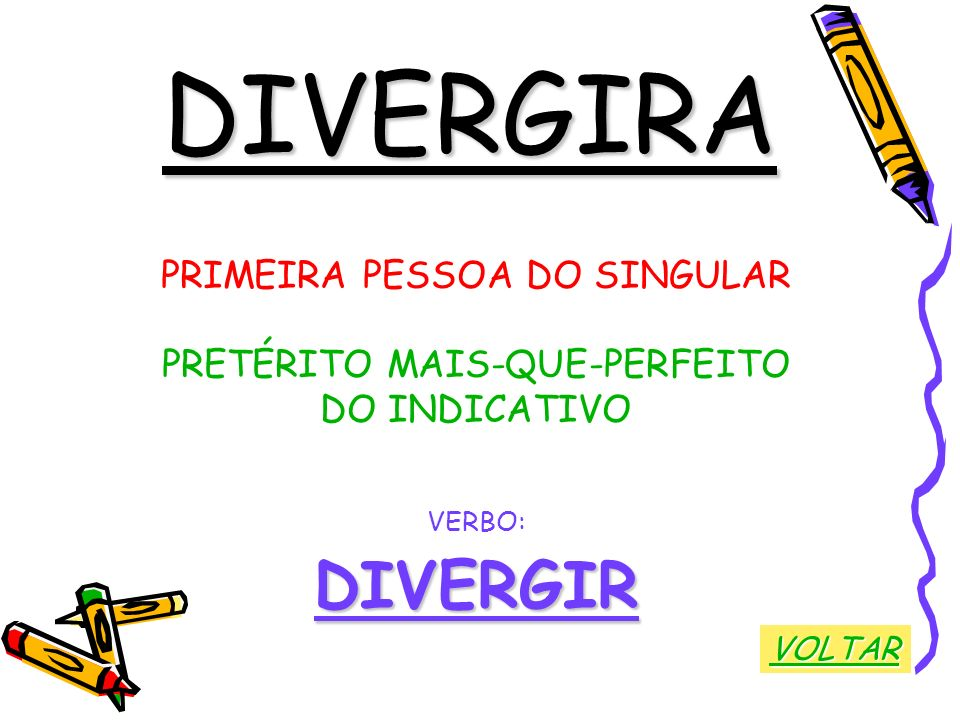 DIVERGIRA DIVERGIR PRIMEIRA PESSOA DO SINGULAR