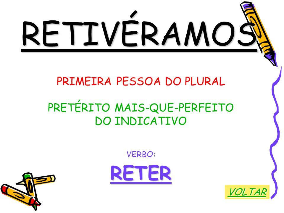 RETIVÉRAMOS RETER PRIMEIRA PESSOA DO PLURAL