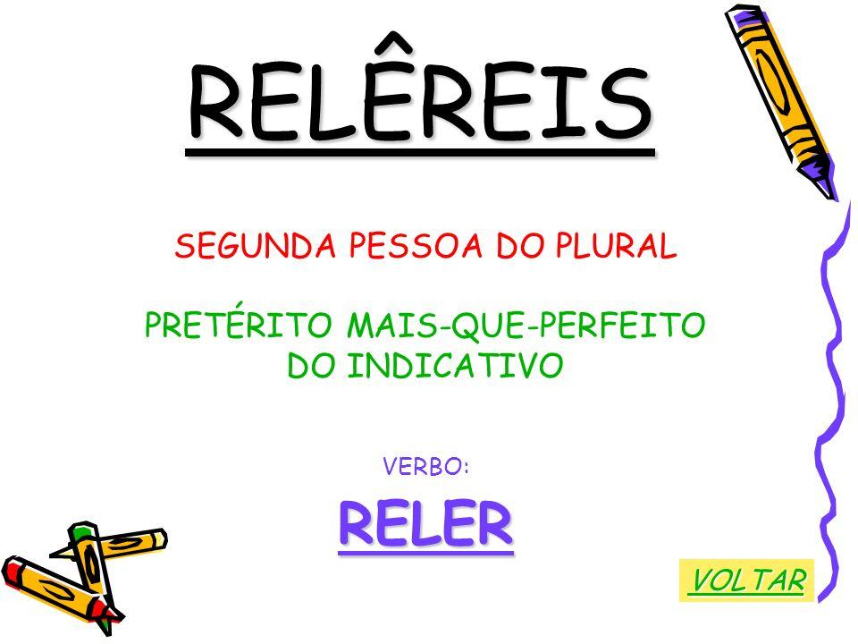 RELÊREIS RELER SEGUNDA PESSOA DO PLURAL PRETÉRITO MAIS-QUE-PERFEITO