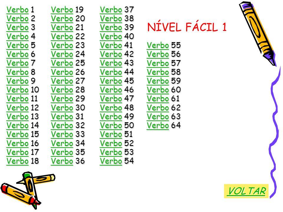 NÍVEL FÁCIL 1 VOLTAR Verbo 1 Verbo 19 Verbo 37 Verbo 2 Verbo 20