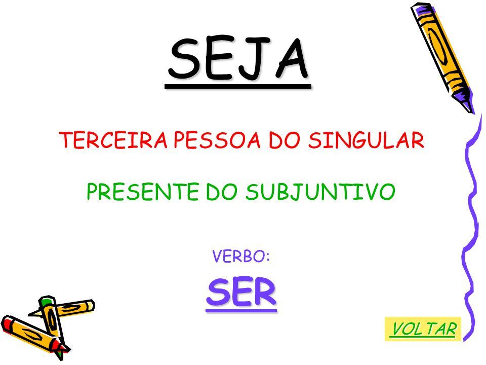 SEJA SER TERCEIRA PESSOA DO SINGULAR PRESENTE DO SUBJUNTIVO VERBO: