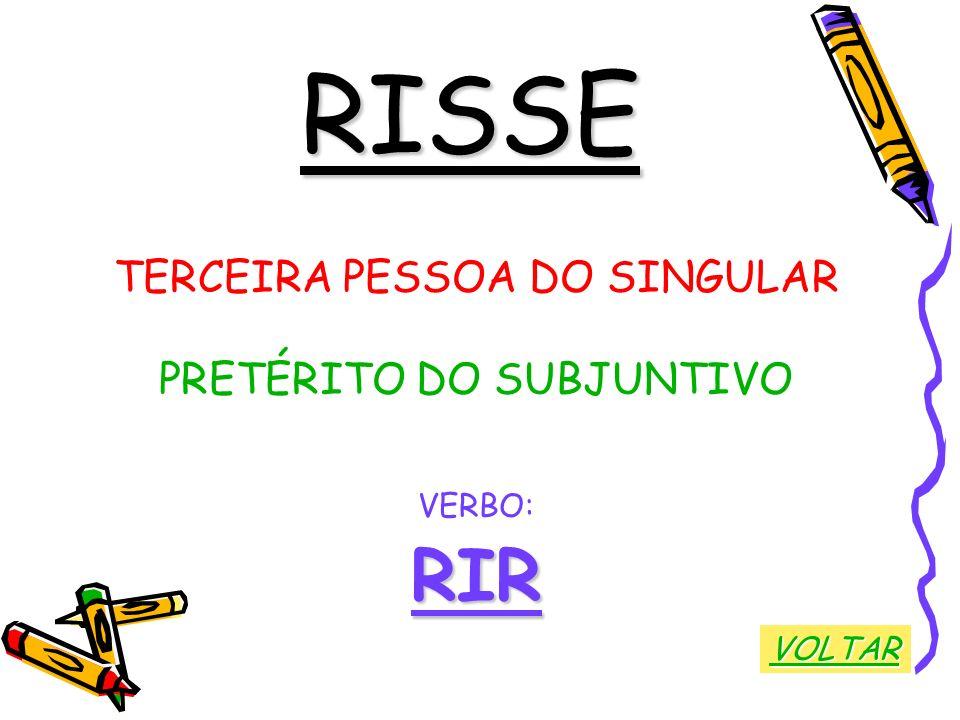 RISSE RIR TERCEIRA PESSOA DO SINGULAR PRETÉRITO DO SUBJUNTIVO VERBO: