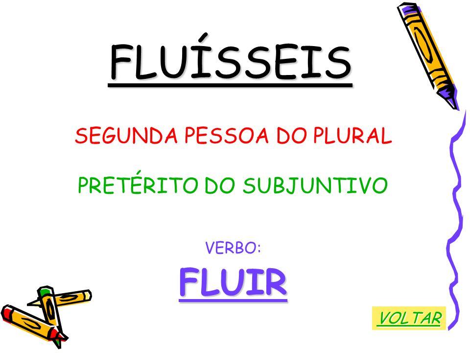 FLUÍSSEIS FLUIR SEGUNDA PESSOA DO PLURAL PRETÉRITO DO SUBJUNTIVO