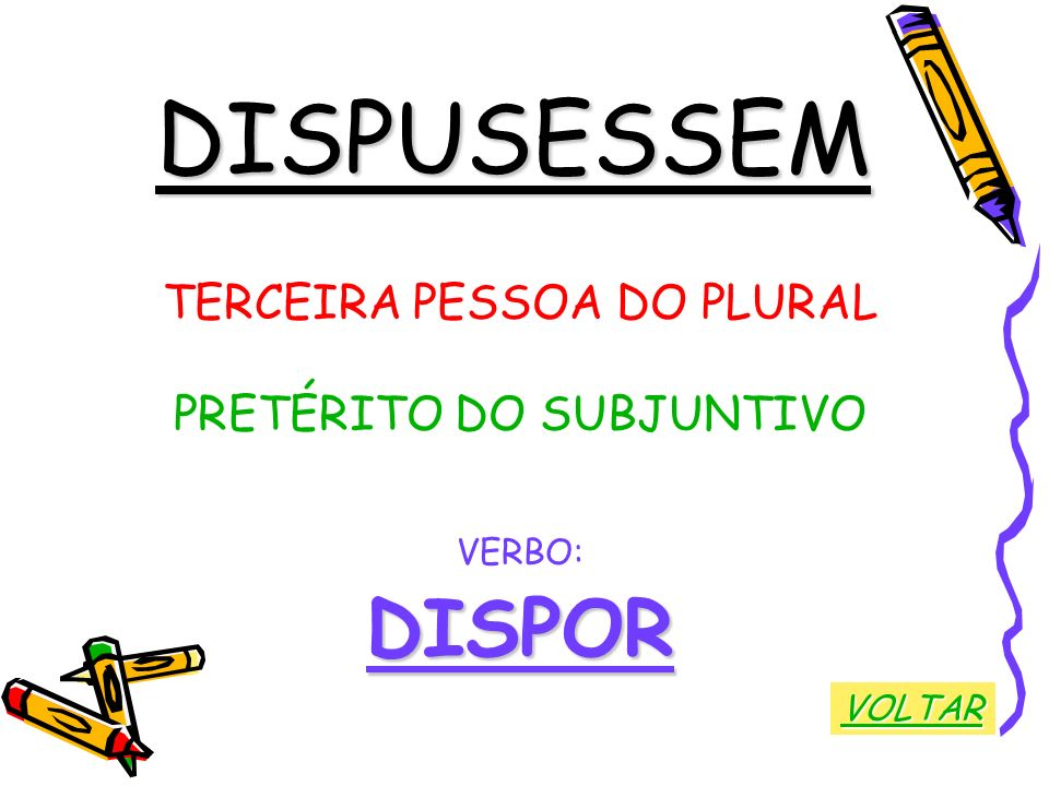 DISPUSESSEM DISPOR TERCEIRA PESSOA DO PLURAL PRETÉRITO DO SUBJUNTIVO