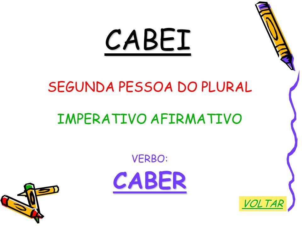 CABEI CABER SEGUNDA PESSOA DO PLURAL IMPERATIVO AFIRMATIVO VERBO:
