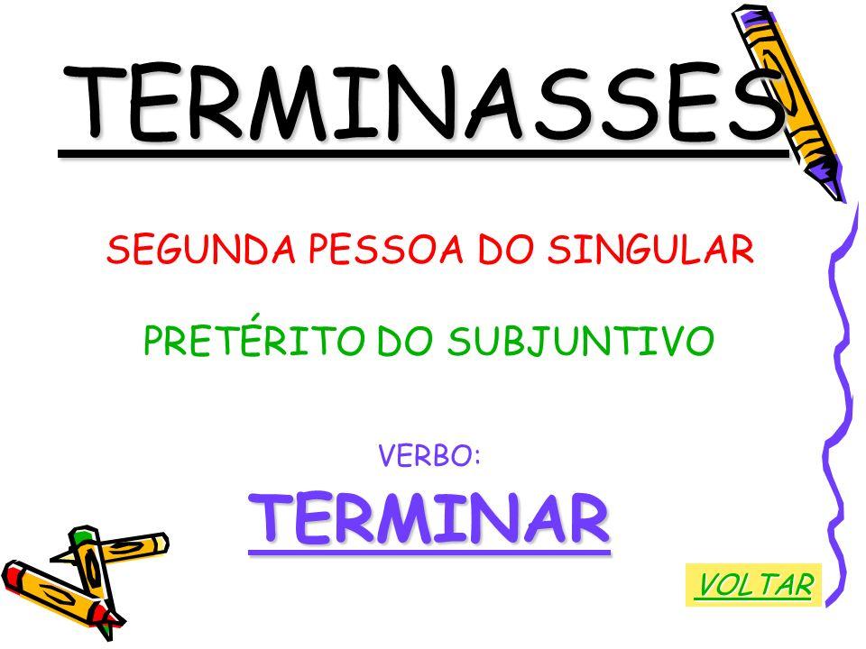 TERMINASSES TERMINAR SEGUNDA PESSOA DO SINGULAR