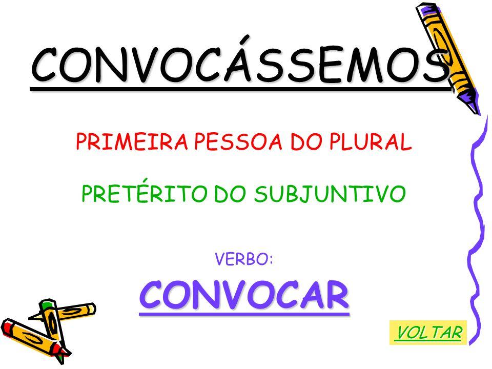 CONVOCÁSSEMOS CONVOCAR PRIMEIRA PESSOA DO PLURAL