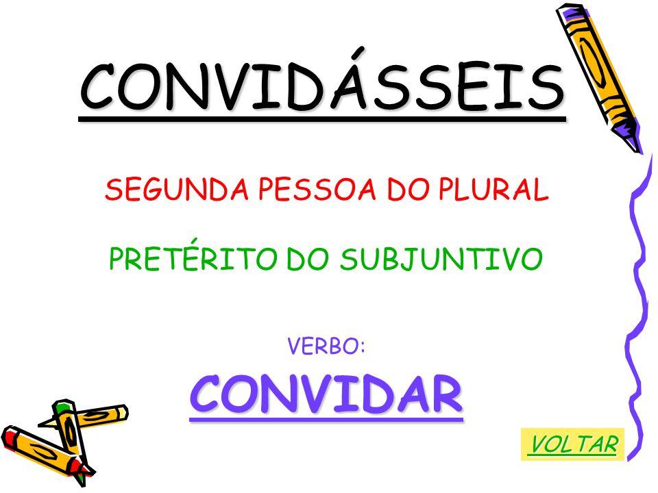 CONVIDÁSSEIS CONVIDAR SEGUNDA PESSOA DO PLURAL PRETÉRITO DO SUBJUNTIVO