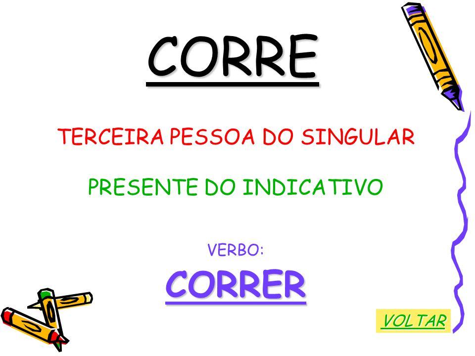 CORRE CORRER TERCEIRA PESSOA DO SINGULAR PRESENTE DO INDICATIVO VERBO:
