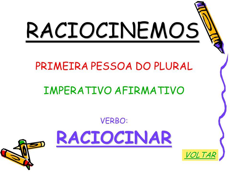 RACIOCINEMOS RACIOCINAR PRIMEIRA PESSOA DO PLURAL