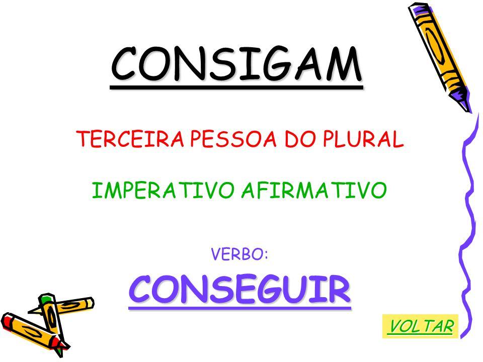 CONSIGAM CONSEGUIR TERCEIRA PESSOA DO PLURAL IMPERATIVO AFIRMATIVO