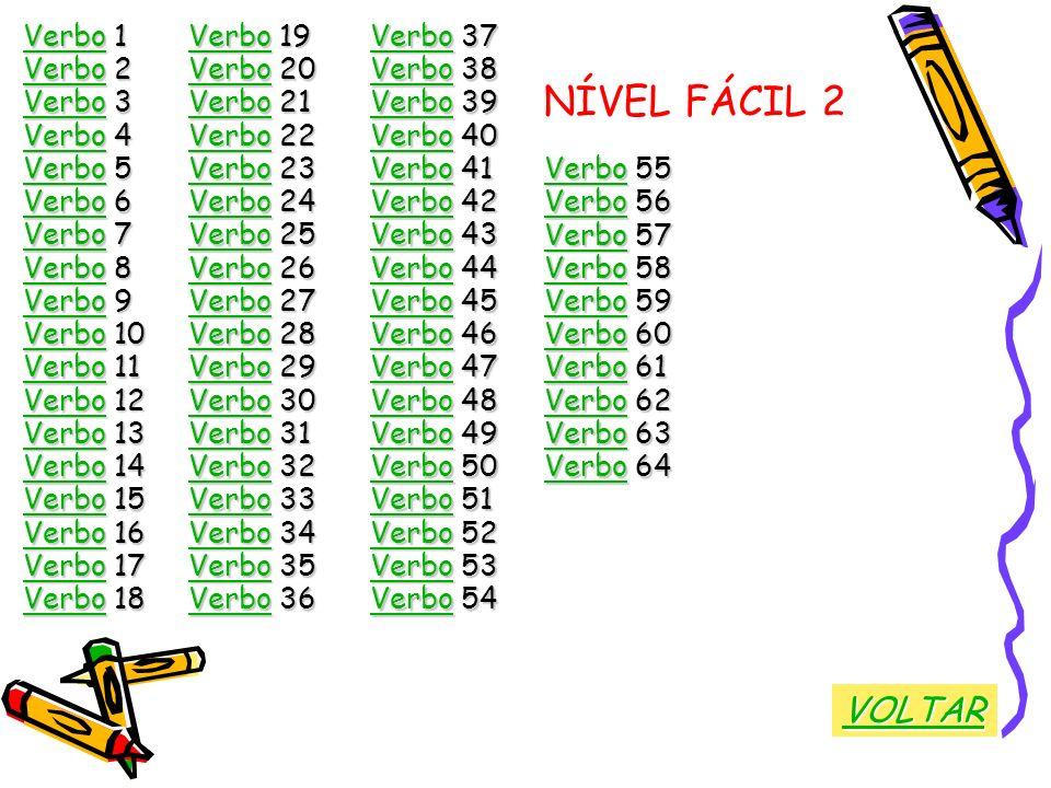 NÍVEL FÁCIL 2 VOLTAR Verbo 1 Verbo 19 Verbo 37 Verbo 2 Verbo 20