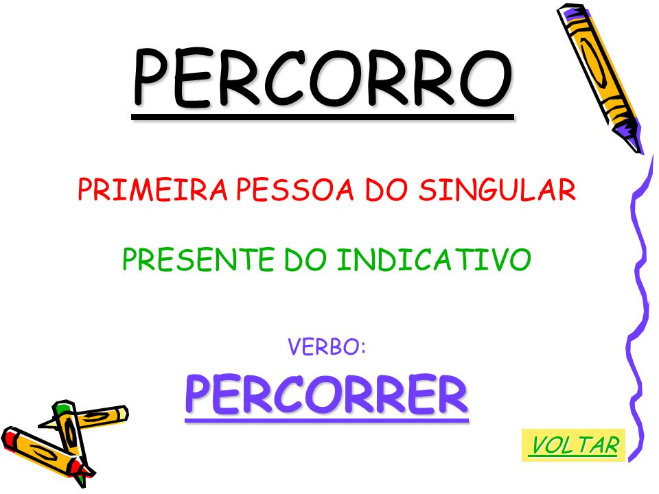 PERCORRO PERCORRER PRIMEIRA PESSOA DO SINGULAR PRESENTE DO INDICATIVO