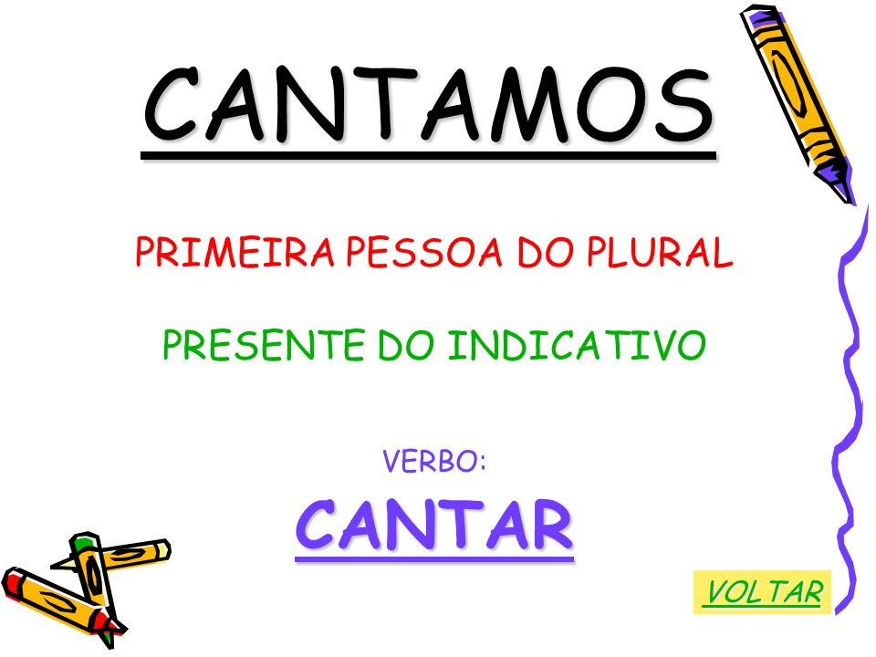CANTAMOS CANTAR PRIMEIRA PESSOA DO PLURAL PRESENTE DO INDICATIVO