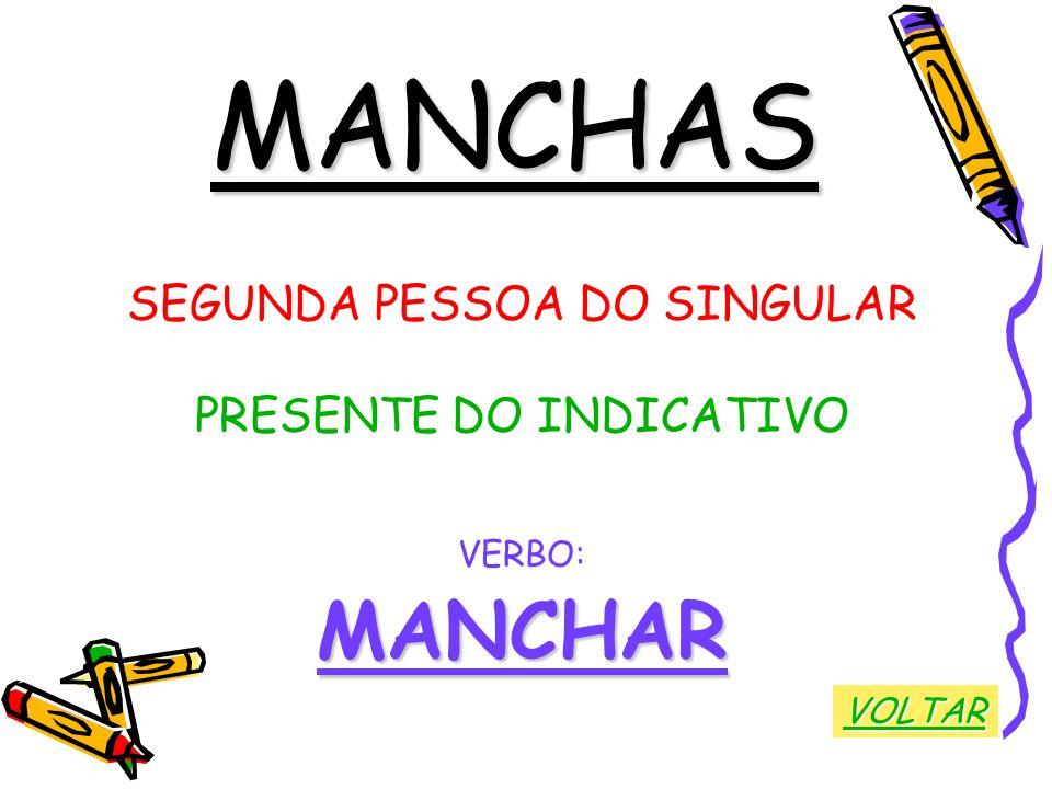 MANCHAS MANCHAR SEGUNDA PESSOA DO SINGULAR PRESENTE DO INDICATIVO