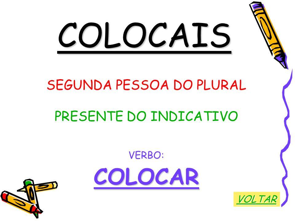 COLOCAIS COLOCAR SEGUNDA PESSOA DO PLURAL PRESENTE DO INDICATIVO