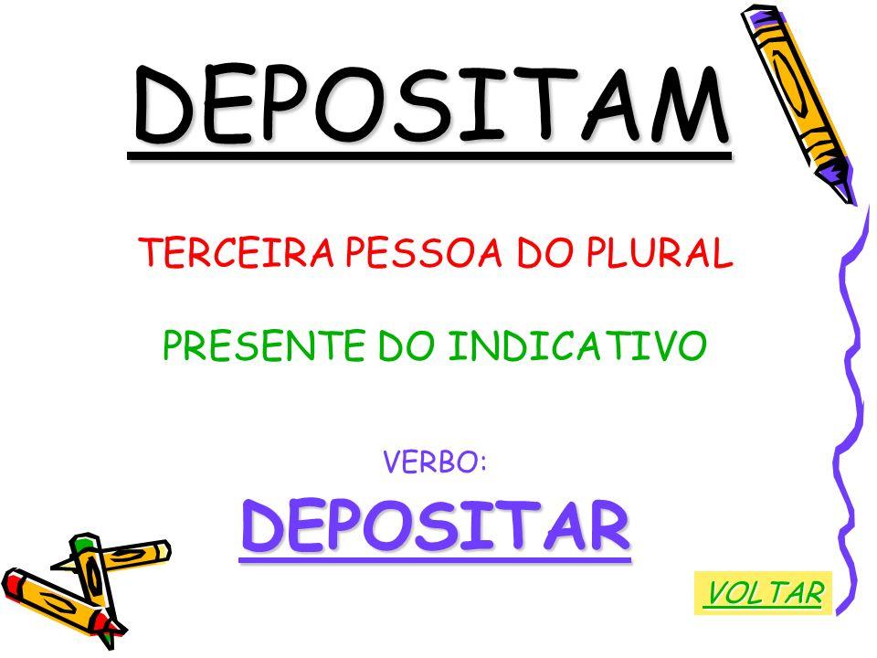 DEPOSITAM DEPOSITAR TERCEIRA PESSOA DO PLURAL PRESENTE DO INDICATIVO