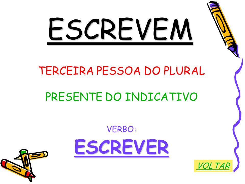 ESCREVEM ESCREVER TERCEIRA PESSOA DO PLURAL PRESENTE DO INDICATIVO