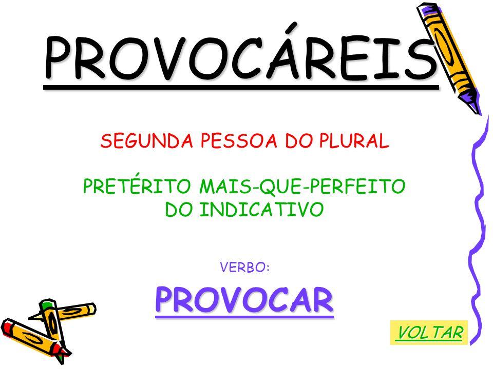 PROVOCÁREIS PROVOCAR SEGUNDA PESSOA DO PLURAL