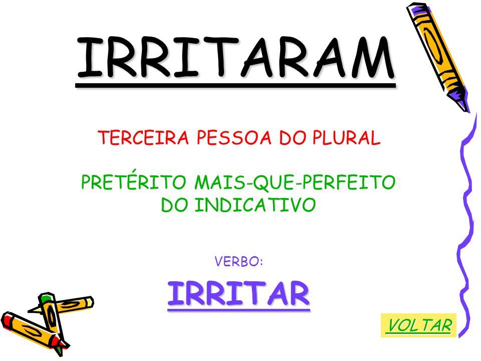 IRRITARAM IRRITAR TERCEIRA PESSOA DO PLURAL