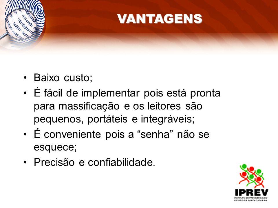 VANTAGENS Baixo custo;