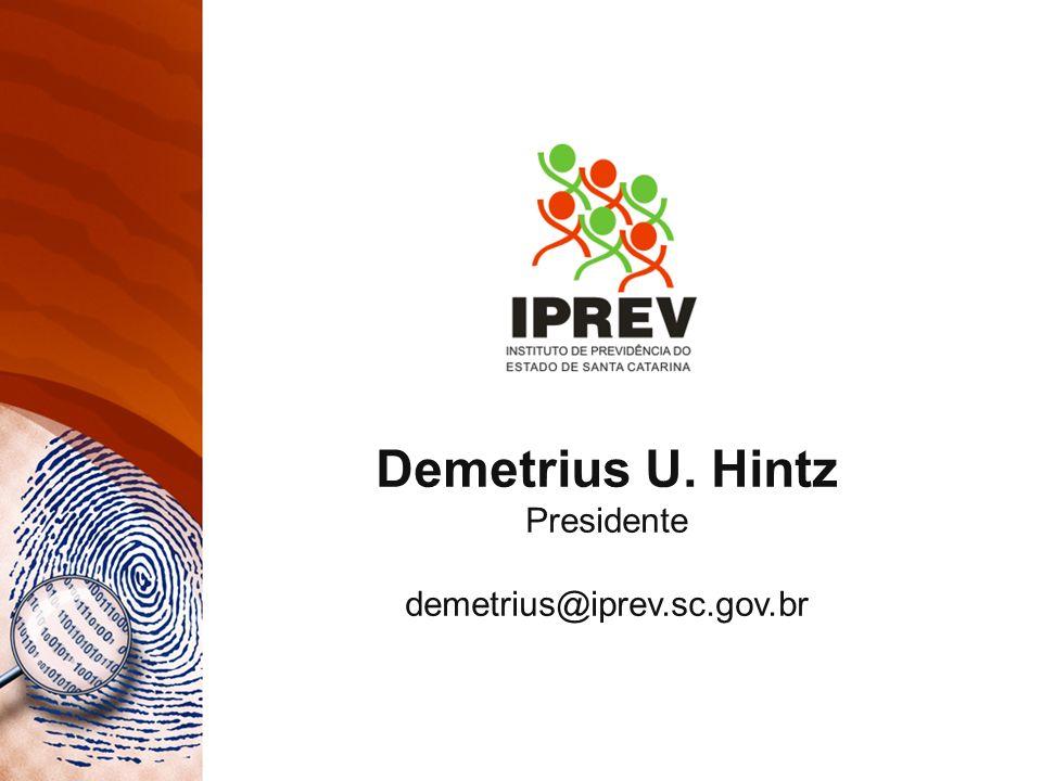 Demetrius U. Hintz Presidente demetrius@iprev.sc.gov.br