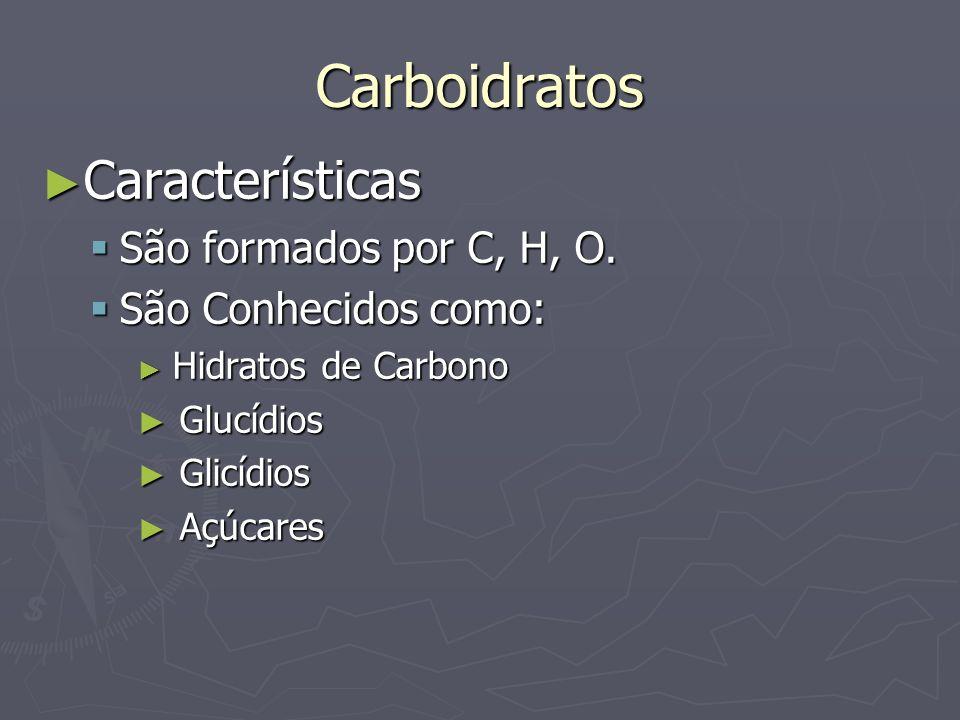 Carboidratos Características São formados por C, H, O.