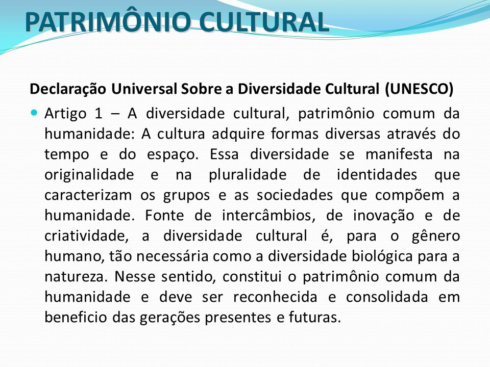 PATRIMÔNIO CULTURAL Declaração Universal Sobre a Diversidade Cultural (UNESCO)