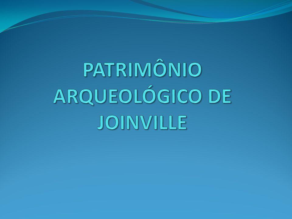 PATRIMÔNIO ARQUEOLÓGICO DE JOINVILLE