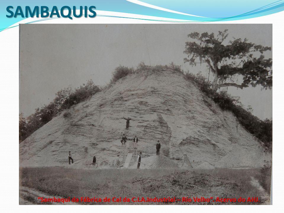SAMBAQUIS Sambaqui da Fábrica de Cal da C.I.A.Industrial – Rio Velho . Acervo do AHJ.