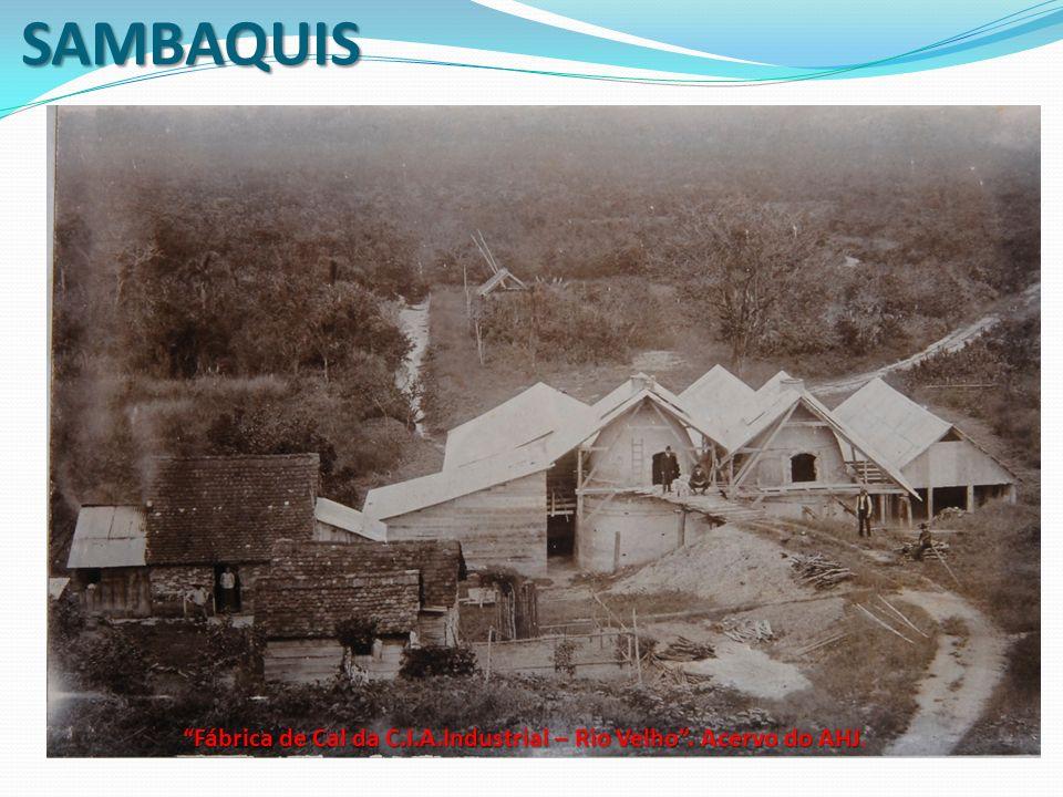 SAMBAQUIS Fábrica de Cal da C.I.A.Industrial – Rio Velho . Acervo do AHJ.
