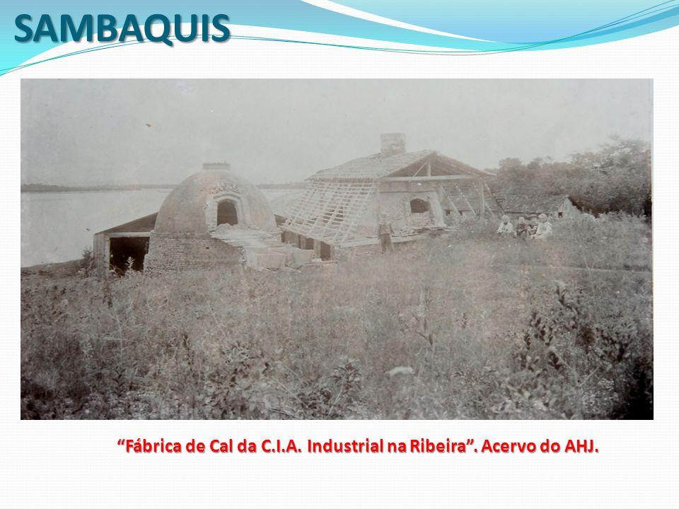 SAMBAQUIS Fábrica de Cal da C.I.A. Industrial na Ribeira . Acervo do AHJ.