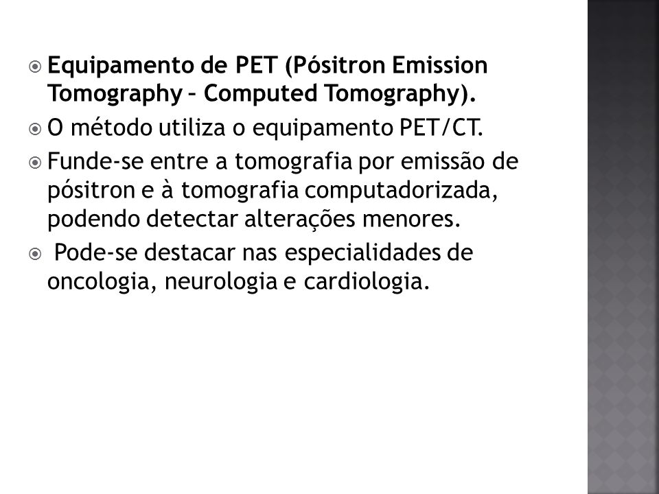 Equipamento de PET (Pósitron Emission Tomography – Computed Tomography).
