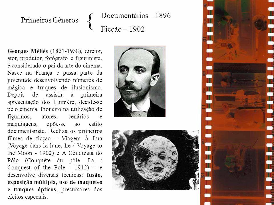 { Documentários – 1896 Ficção – 1902 Primeiros Gêneros