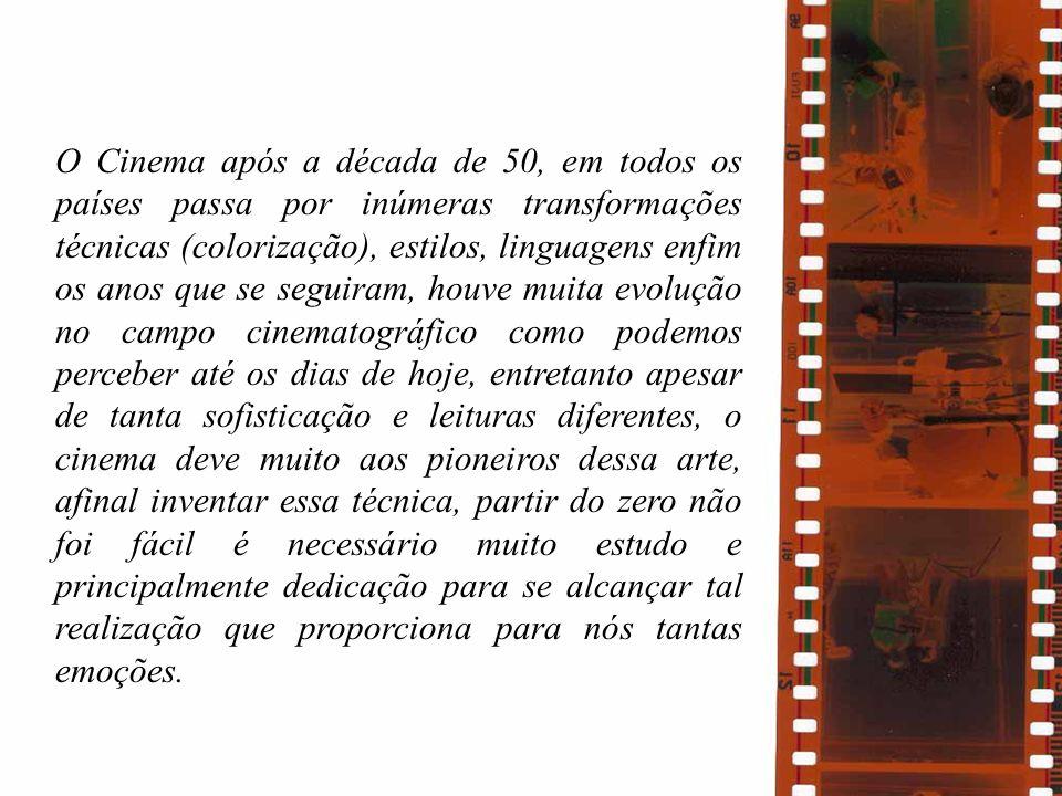 O Cinema após a década de 50, em todos os países passa por inúmeras transformações técnicas (colorização), estilos, linguagens enfim os anos que se seguiram, houve muita evolução no campo cinematográfico como podemos perceber até os dias de hoje, entretanto apesar de tanta sofisticação e leituras diferentes, o cinema deve muito aos pioneiros dessa arte, afinal inventar essa técnica, partir do zero não foi fácil é necessário muito estudo e principalmente dedicação para se alcançar tal realização que proporciona para nós tantas emoções.