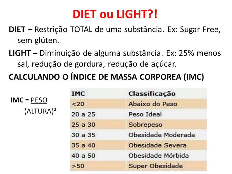 DIET ou LIGHT ! DIET – Restrição TOTAL de uma substância. Ex: Sugar Free, sem glúten.