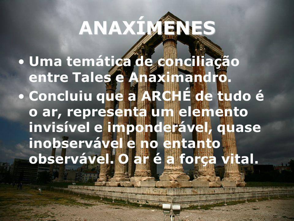 ANAXÍMENES Uma temática de conciliação entre Tales e Anaximandro.