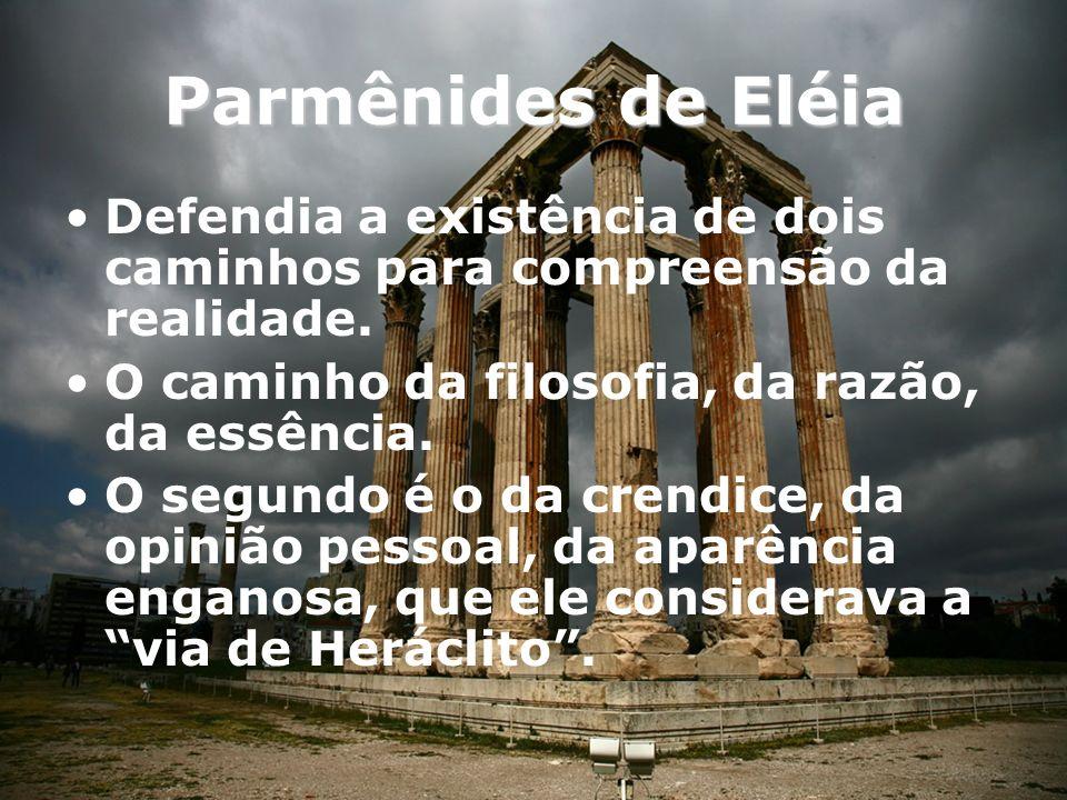 Parmênides de Eléia Defendia a existência de dois caminhos para compreensão da realidade. O caminho da filosofia, da razão, da essência.