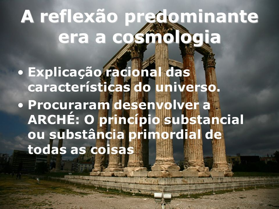 A reflexão predominante era a cosmologia