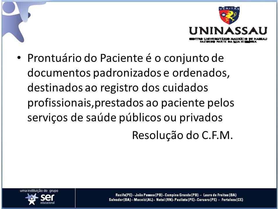 Prontuário do Paciente é o conjunto de documentos padronizados e ordenados, destinados ao registro dos cuidados profissionais,prestados ao paciente pelos serviços de saúde públicos ou privados