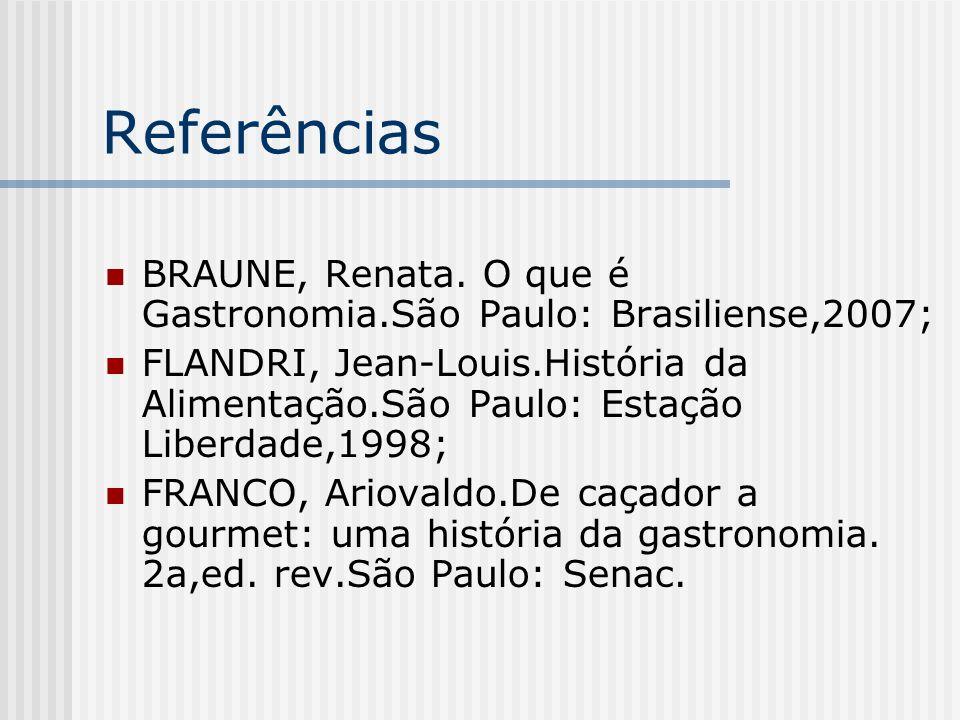 Referências BRAUNE, Renata. O que é Gastronomia.São Paulo: Brasiliense,2007;