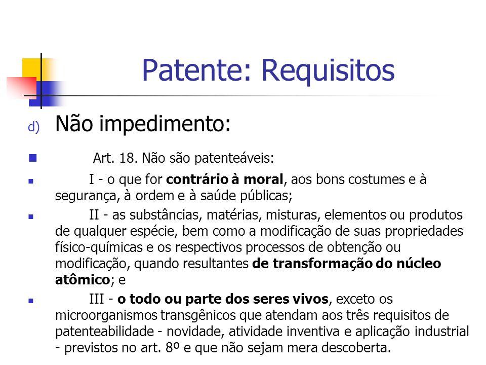 Patente: Requisitos Não impedimento: Art. 18. Não são patenteáveis: