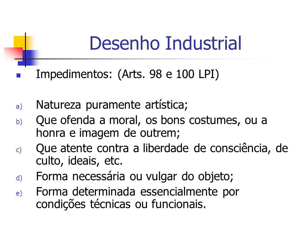 Desenho Industrial Impedimentos: (Arts. 98 e 100 LPI)