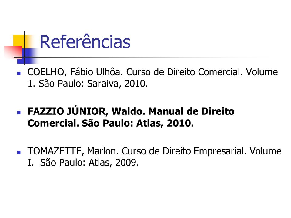 Referências COELHO, Fábio Ulhôa. Curso de Direito Comercial. Volume 1. São Paulo: Saraiva, 2010.