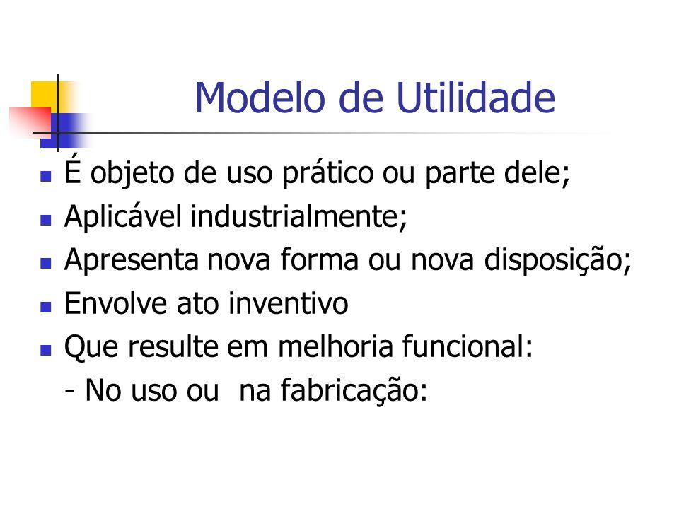 Modelo de Utilidade É objeto de uso prático ou parte dele;