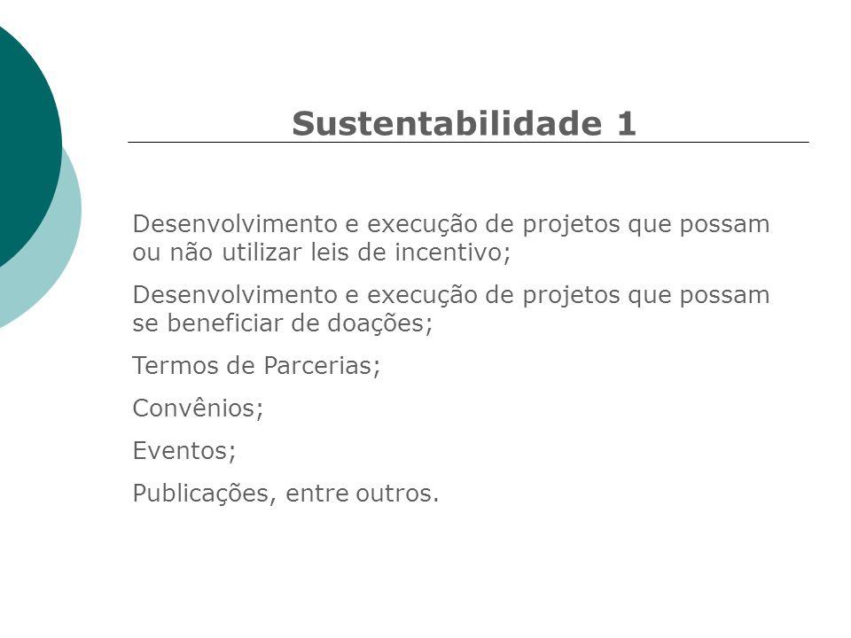Sustentabilidade 1 Desenvolvimento e execução de projetos que possam ou não utilizar leis de incentivo;