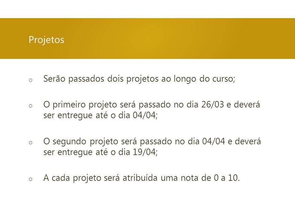 Projetos Serão passados dois projetos ao longo do curso;