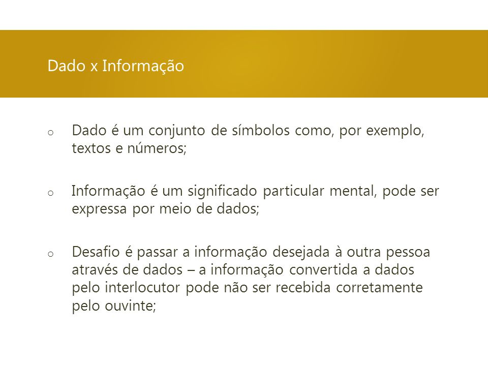 Dado x InformaçãoDado é um conjunto de símbolos como, por exemplo, textos e números;