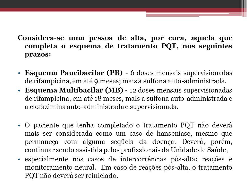 Considera-se uma pessoa de alta, por cura, aquela que completa o esquema de tratamento PQT, nos seguintes prazos: