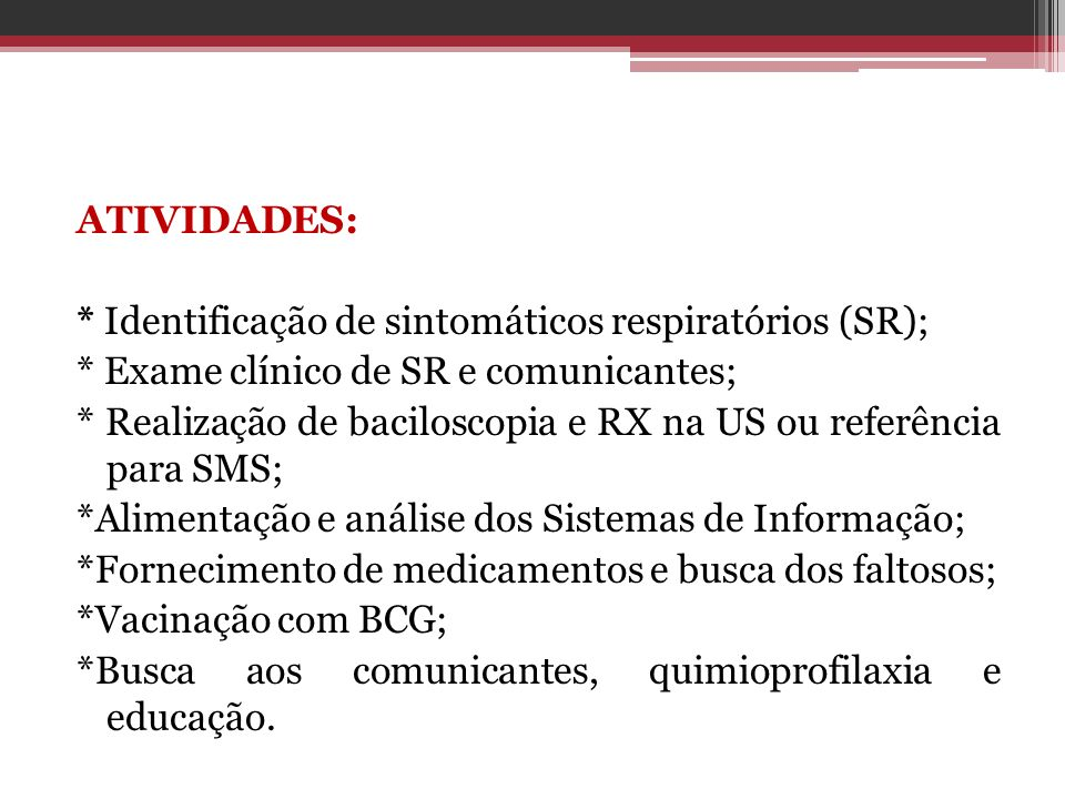 ATIVIDADES:. Identificação de sintomáticos respiratórios (SR);